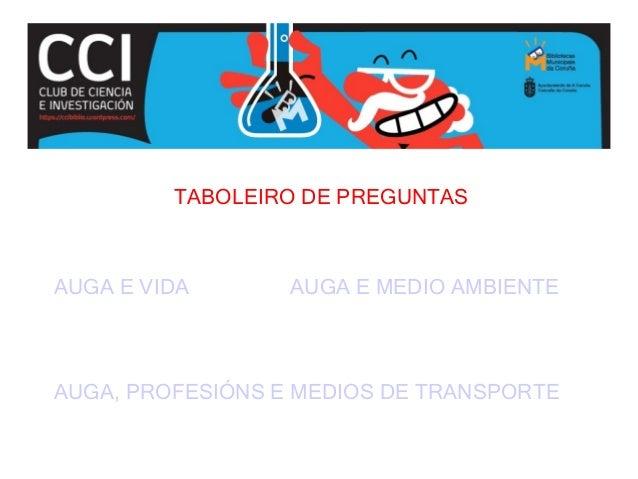 TABOLEIRO DE PREGUNTASAUGA E VIDA AUGA E MEDIO AMBIENTEAUGA, PROFESIÓNS E MEDIOS DE TRANSPORTE