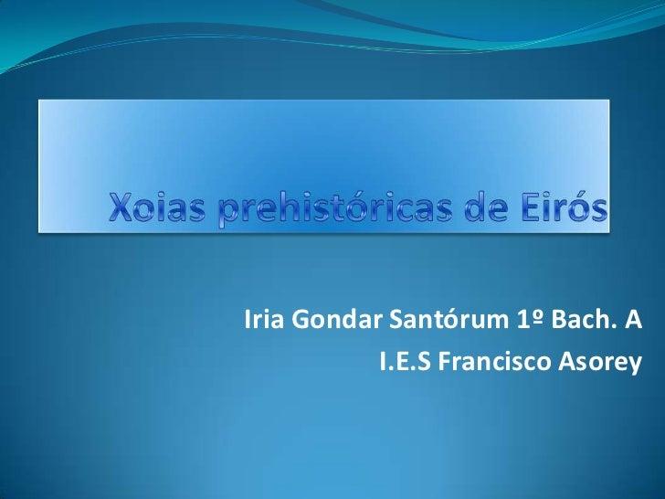 Iria Gondar Santórum 1º Bach. A           I.E.S Francisco Asorey