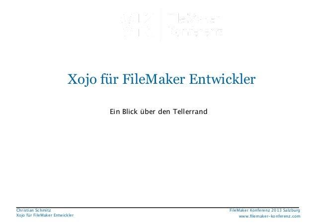 Xojo für FileMaker Entwickler Ein Blick über den Tellerrand  Christian Schmitz Xojo für FileMaker Entwickler  FileMaker Ko...