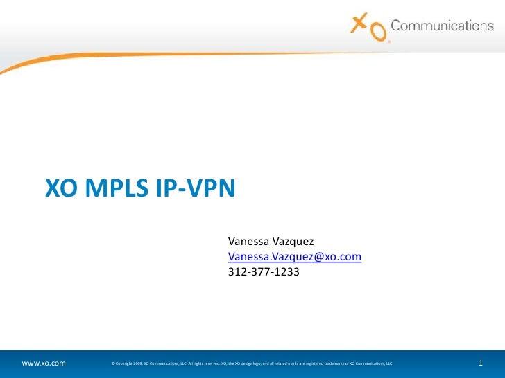 XO MPLS IP-VPN<br />Vanessa Vazquez<br />Vanessa.Vazquez@xo.com<br />312-377-1233<br />
