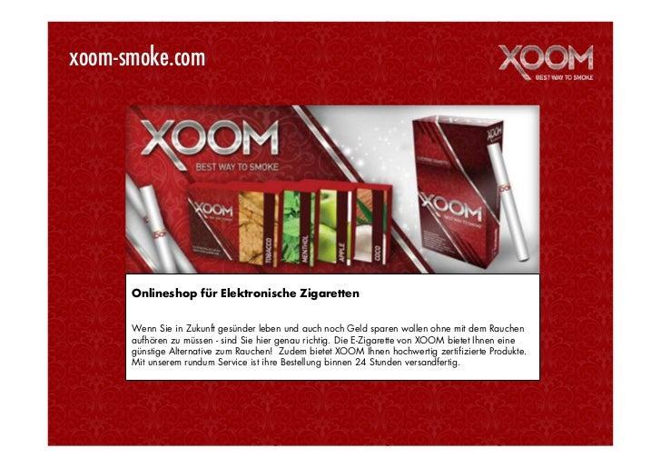 xoom-smoke.com      Onlineshop für Elektronische Zigaretten      Wenn Sie in Zukunft gesünder leben und auch noch Geld spa...
