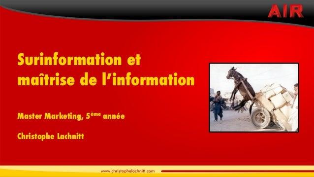 Surinformation etmaîtrise de l'informationMaster Marketing, 5   ème                            annéeChristophe Lachnitt
