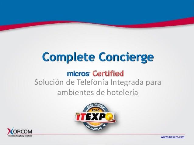 www.xorcom.com Complete Concierge Solución de Telefonía Integrada para ambientes de hotelería