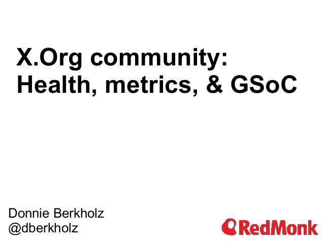 X.Org community: Health, metrics, & GSoCDonnie Berkholz@dberkholz
