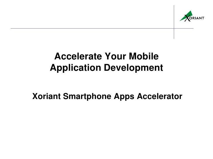 Accelerate Your Mobile    Application DevelopmentXoriant Smartphone Apps Accelerator