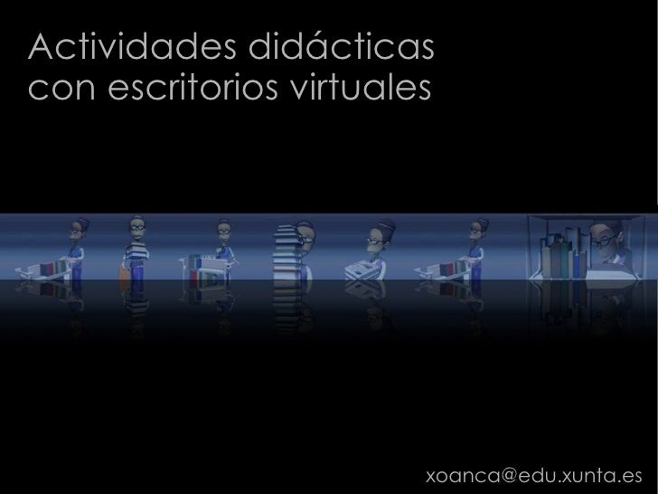 Actividades didácticas con escritorios virtuales                             xoanca@edu.xunta.es