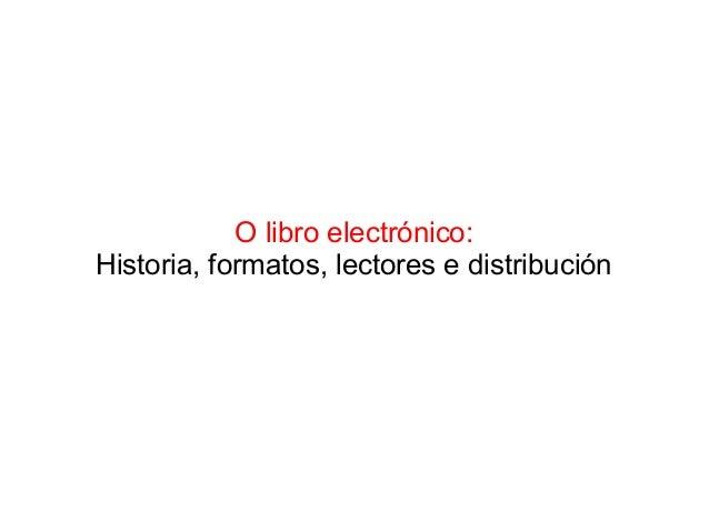 O libro electrónico: Historia, formatos, lectores e distribución