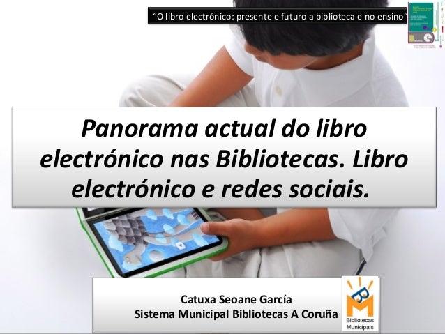"""Panorama actual do libro electrónico nas Bibliotecas. Libro electrónico e redes sociais. """"O libro electrónico: presente e ..."""