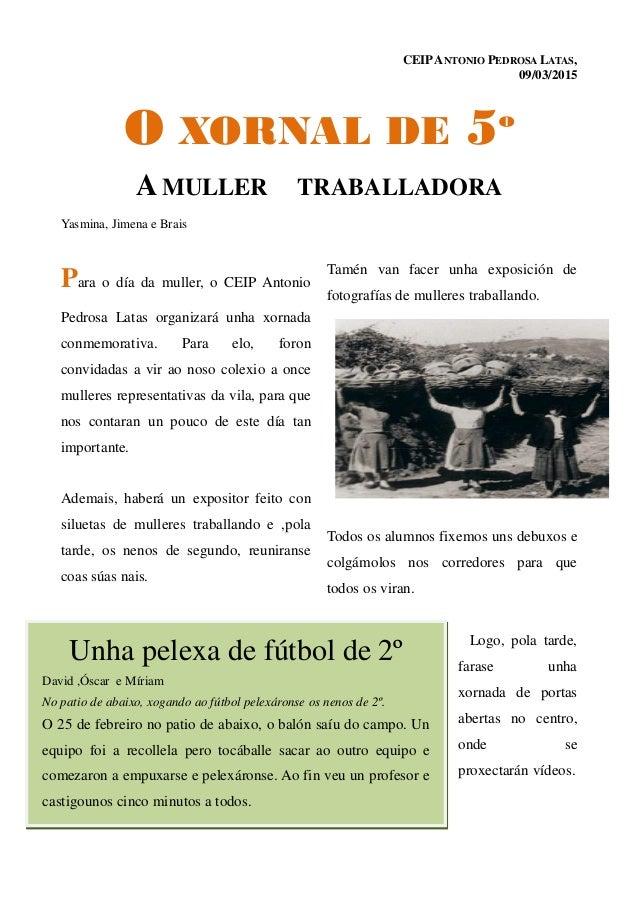 CEIPANTONIO PEDROSA LATAS, 09/03/2015 O XORNAL DE 5º A MULLER TRABALLADORA Yasmina, Jimena e Brais Para o día da muller, o...