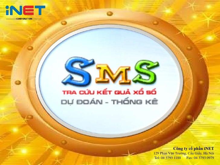 Công ty cổ phần iNET129 Phan Văn Trường, Cầu Giấy, Hà NộiTel: 04 3793 1188   Fax: 04 3793 0979
