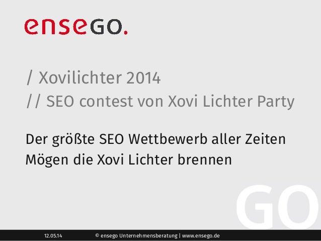 / Xovilichter 2014 // SEO contest von Xovi Lichter Party 12.05.14 © ensego Unternehmensberatung | www.ensego.de Der größte...