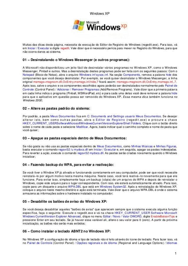 Muitas das dicas desta página, necessita da execução do Editor de Registro do Windows (regedit.exe). Para isso, vá em Inic...