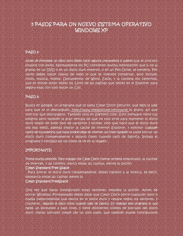 5 PASOS PARA UN NUEVO SISTEMA OPERATIVO                   WINDOWS XPPASO 1:Antes de formatear un disco duro debes hacer al...