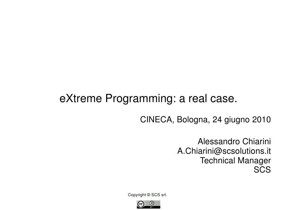 eXtreme Programming: a real case.                   CINECA, Bologna, 24 giugno 2010                                       ...