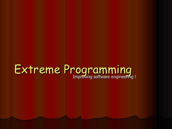 Extreme Programming Improving software engineering !