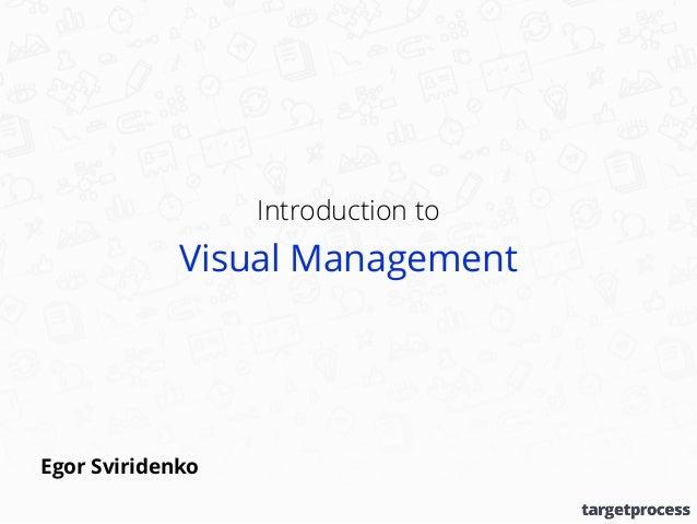 Introduction to Visual Management Egor Sviridenko