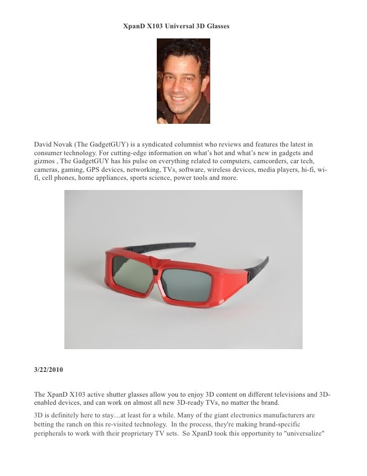 XpanD X103 Universal 3D Glasses     David Novak (The GadgetGUY) is a syndicated columnist who reviews and features the lat...
