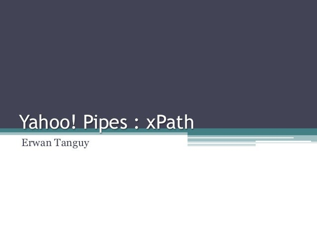 Yahoo! Pipes : xPath Erwan Tanguy