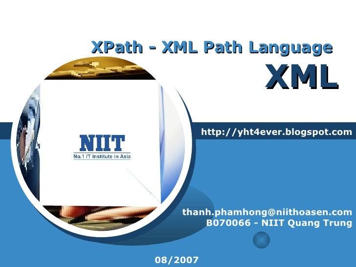 XPath - XML Path Language  XML http://yht4ever.blogspot.com [email_address] B070066 - NIIT Quang Trung 08/2007