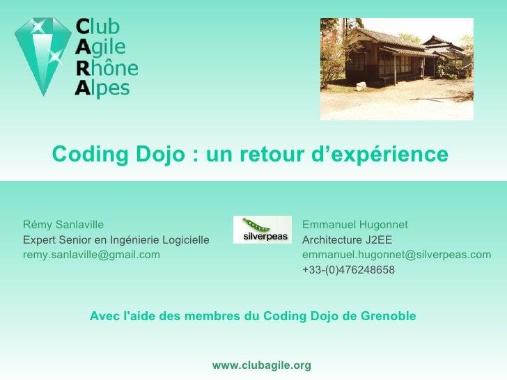 Coding Dojo : un retour d'expérience  Emmanuel  Hugonnet Architecture J2EE [email_address] +33-(0)476248658 Rémy  Sanlavil...