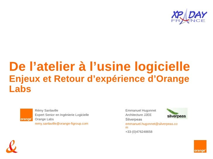 De l'atelier à l'usine logicielle Enjeux et Retour d'expérience d'Orange Labs Emmanuel Hugonnet Architecture J2EE Silverpe...