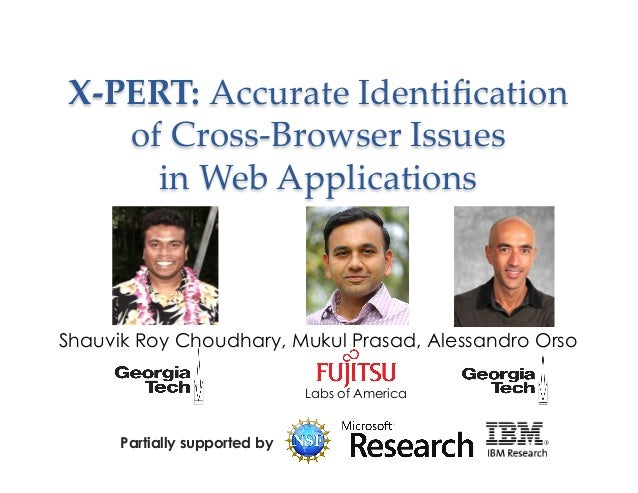 """X""""PERT:(Accurate(Identification((of(Cross2Browser(Issues((in(Web(Applications()Shauvik Roy Choudhary, Mukul Prasad, Alessan..."""