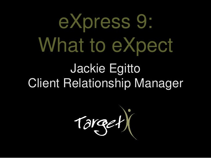 eXpress 9: What to eXpect        Jackie EgittoClient Relationship Manager