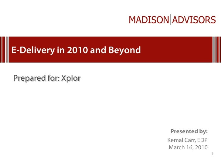 E-Delivery in 2010 and Beyond  Prepared for: Xplor                                      Presented by:                     ...