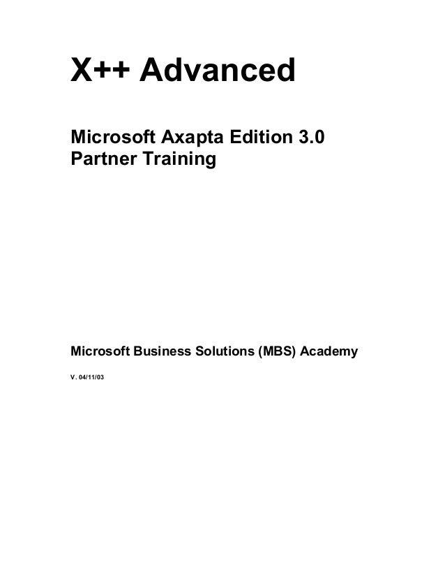 X++ AdvancedMicrosoft Axapta Edition 3.0Partner TrainingMicrosoft Business Solutions (MBS) AcademyV. 04/11/03