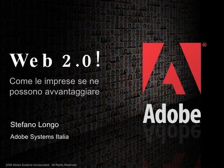 Web 2.0! Come le imprese se ne possono avvantaggiare  Stefano Longo Adobe Systems Italia