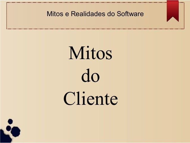 Mitos do Cliente Mitos e Realidades do Software