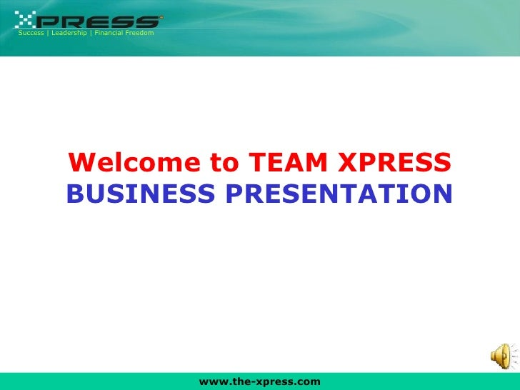 www.the-xpress.com Welcome to TEAM XPRESS BUSINESS PRESENTATION Success | Leadership | Financial Freedom
