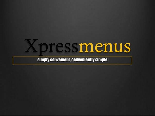 Xpressmenus simply convenient, conveniently simple