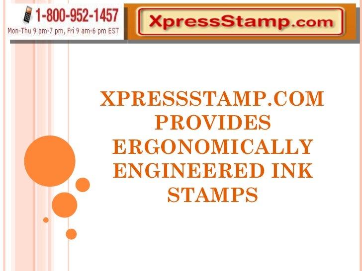 XPRESSSTAMP.COM PROVIDES ERGONOMICALLY ENGINEERED INK STAMPS