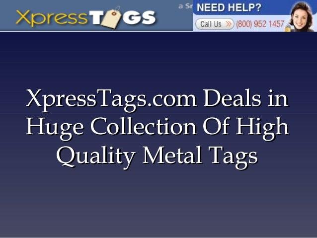 XpressTags.com Deals inXpressTags.com Deals in Huge Collection Of HighHuge Collection Of High Quality Metal TagsQuality Me...