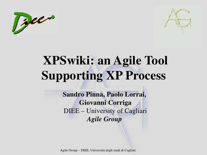 XPSwiki: an Agile Tool Supporting XP Process Sandro Pinna, Paolo Lorrai,  Giovanni Corriga DIEE – University of Cagliari A...