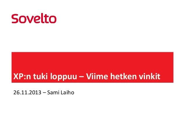 XP:n tuki loppuu – Viime hetken vinkit 26.11.2013 – Sami Laiho