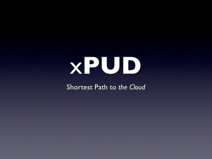 xPUD Shortest Path to the Cloud