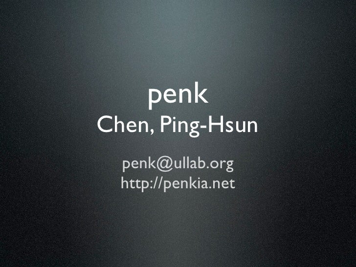 penk Chen, Ping-Hsun   penk@ullab.org   http://penkia.net