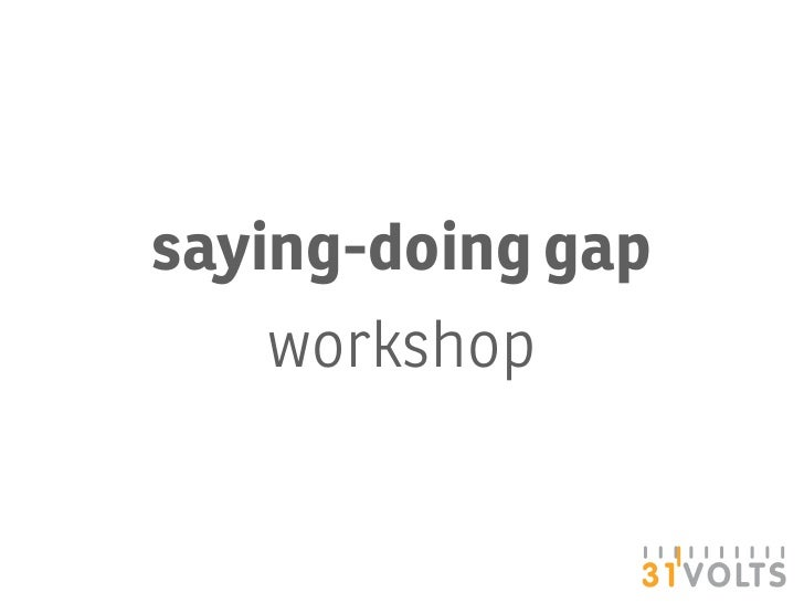 saying-doing gap     workshop