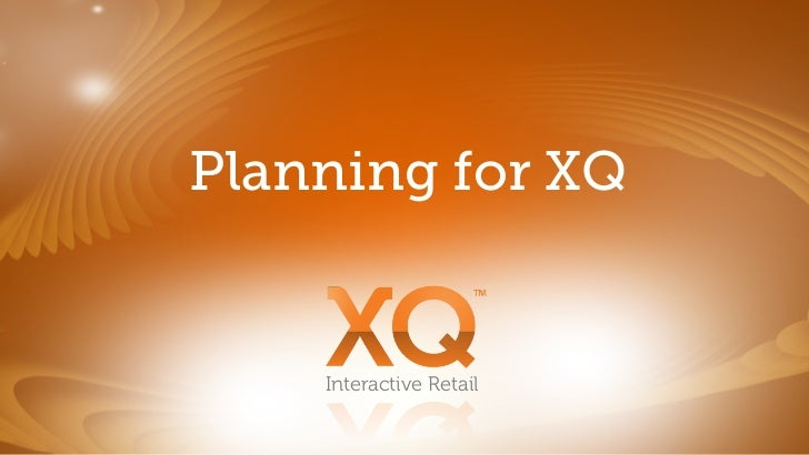 Planning for XQ    Interactive Retail