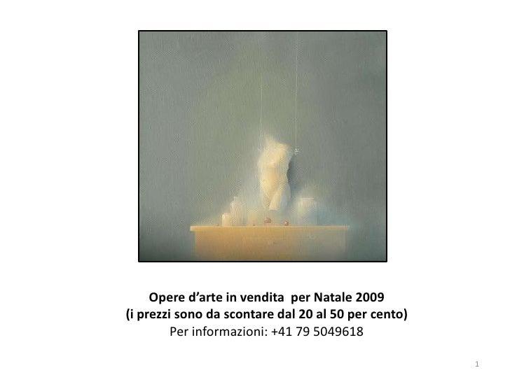 Opere d'arte in vendita  per Natale 2009(i prezzi sono da scontare dal 20 al 50 per cento)Per informazioni: +41 79 5049618...
