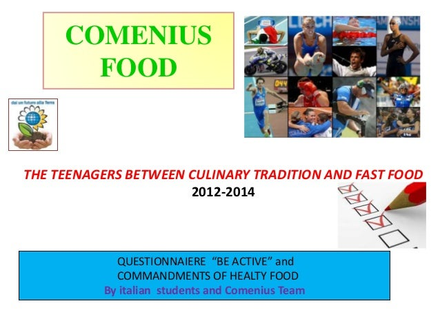 "THE TEENAGERS BETWEEN CULINARY TRADITION AND FAST FOOD 2012-2014 COMENIUS FOOD QUESTIONNAIERE ""BE ACTIVE"" and COMMANDMENTS..."