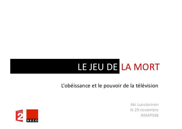 LE JEU DE LA MORT L'obéissance et le pouvoir de la télévision                                     ...
