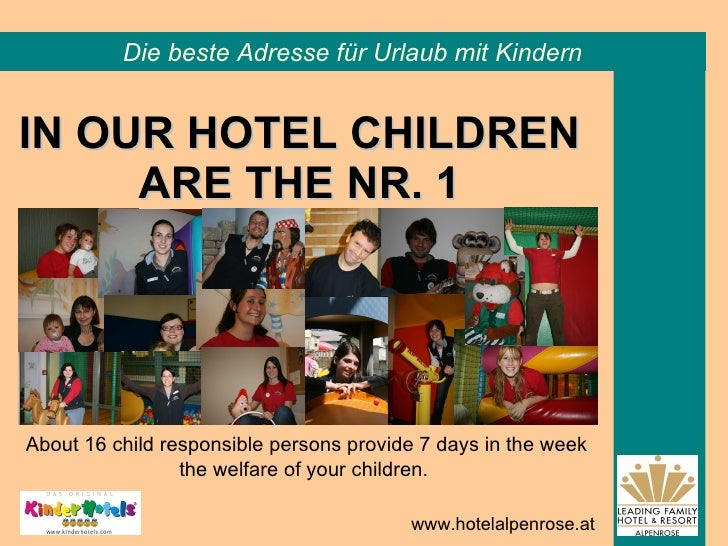 IN OUR HOTEL CHILDREN ARE THE NR. 1 Die beste Adresse für Urlaub mit Kindern www.hotelalpenrose.at About 16 child responsi...