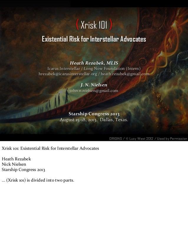 (Xrisk 101 ) Existential Risk for Interstellar Advocates Heath Rezabek, MLIS Icarus Interstellar / Long Now Foundat...