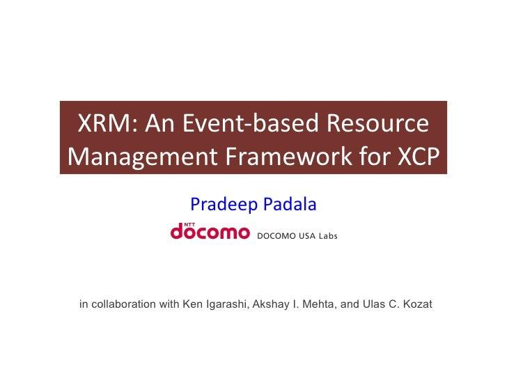 XRM:  An  Event-‐based  Resource   Management  Framework  for  XCP                         Pradeep  Pad...