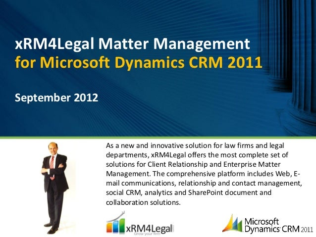 xRM4Legal Matter Managementfor Microsoft Dynamics CRM 2011September 2012                 As a new and innovative solution ...