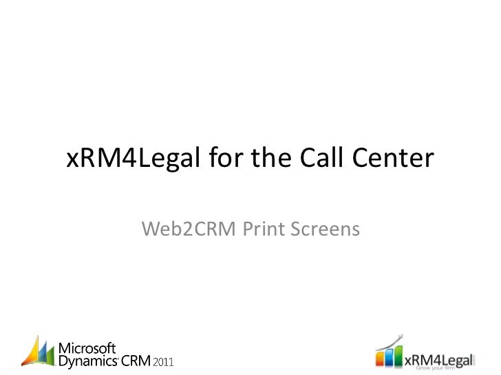 xRM4Legal for the Call Center     Web2CRM Print Screens