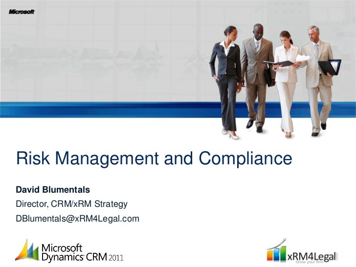 Risk Management and ComplianceDavid BlumentalsDirector, CRM/xRM StrategyDBlumentals@xRM4Legal.com